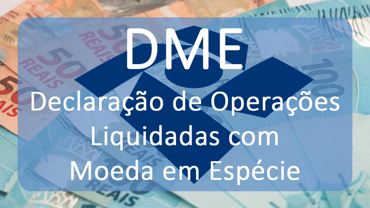Declaração de Operações Liquidadas com Moeda em Espécie (DME) – Nova Obrigação Acessória