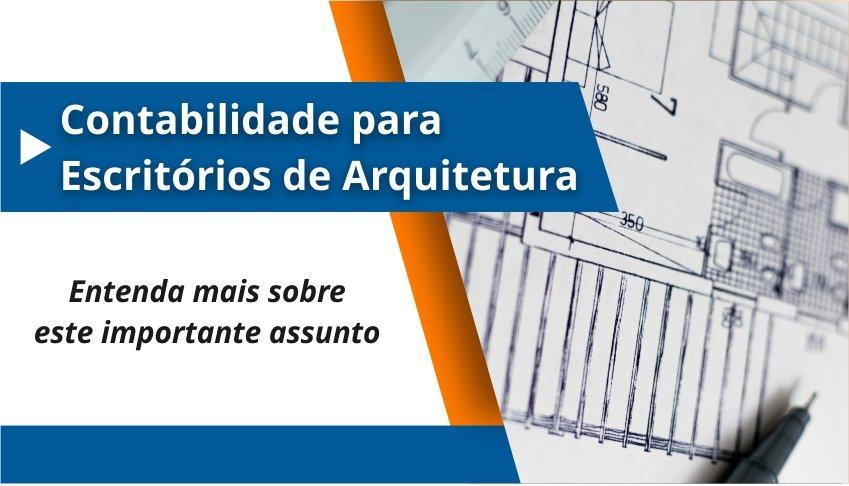 Contabilidade para Escritórios de Arquitetura: Entenda mais sobre este importante assunto