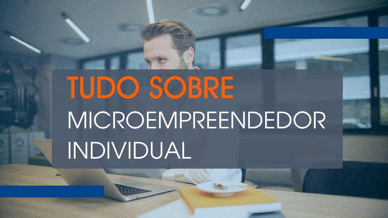 Saiba tudo sobre o Microempreendedor Individual (MEI)