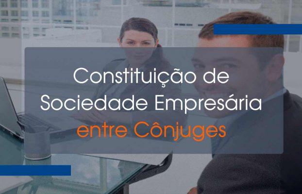 Constituição de Sociedade Empresária entre Cônjuges