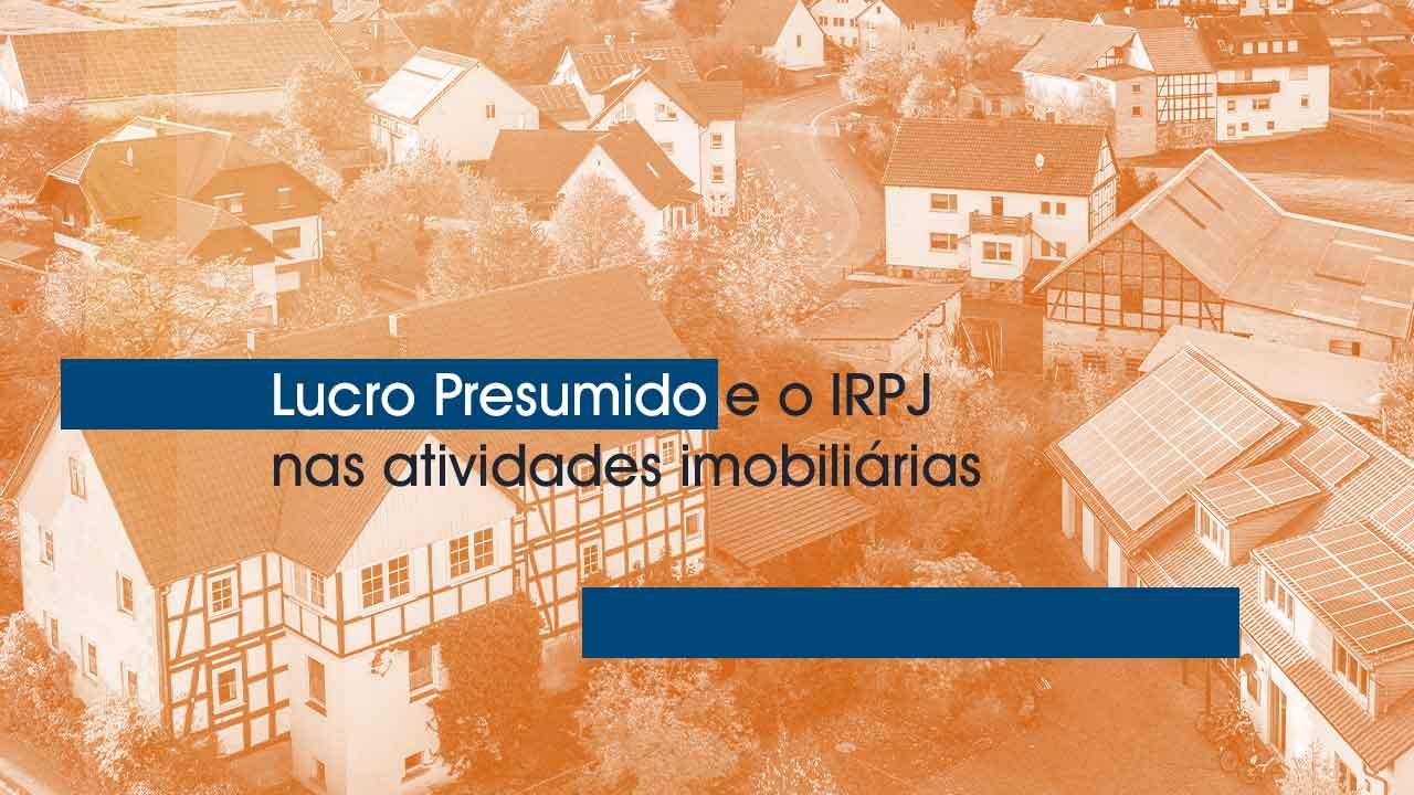 Lucro Presumido e o IRPJ nas Atividades Imobiliárias